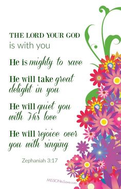 The Lord Your God is With you, He is mighty to save. Zephaniah 3:17 inspirational bible verse