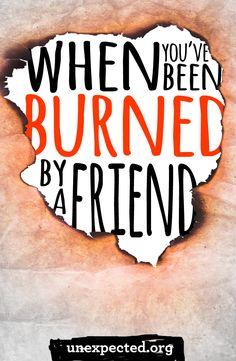 You were friends, you trusted her with pieces of yourself, you shared feelings and opinions and struggles in confidence, and then she turned on you. If you've ever been burned by a friend, you'll want to read this!