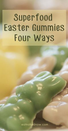 Superfood Easter Gummies - Four Ways | eatnakednow.com