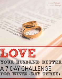 Love your husband better, a 7 day challenge for wives day three, this challenge is transforming my marriage!