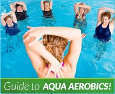 The Ultimate Guide To Aqua Aerobics ~ The Many Advantages of Working Out in the Water