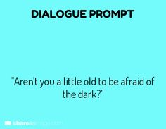 """""""Aren't you a little old to be afraid of the dark?"""" I let out a low chuckle. """"If you knew what lies within the darkness, you'd be afraid too. Writing Inspiration Prompts, Creative Writing Prompts, Book Writing Tips, Writing Poetry, Writing Quotes, Writing Help, Writing Skills, Writing Promts, Dialogue Prompts"""