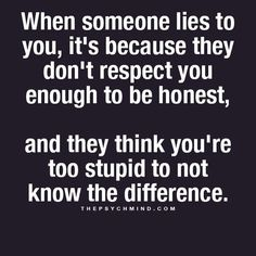 Lying to and about someone may be the lowest form of disrespect.