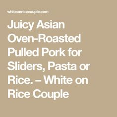 Juicy Asian Oven-Roasted Pulled Pork for Sliders, Pasta or Rice. – White on Rice Couple