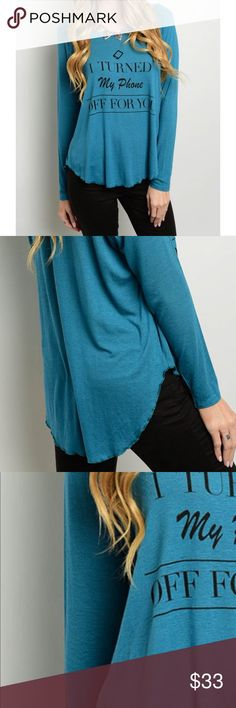"""Statement Tee """"I Turned Off My Phone For You"""" L: 23"""" B: 42"""" W: 44""""; 95% RAYON 5% SPANDEX; teal Tops Tees - Long Sleeve"""