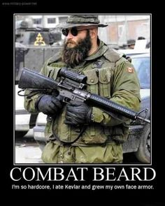 COMBAT BEARD I'm so hardcore, Iate Kevlar and grew my own face armor. – popular memes on the site iFunny.co