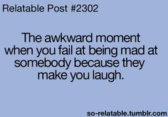 Happens Everytime I try to be mad at my husband!! Lol and at other ppl too