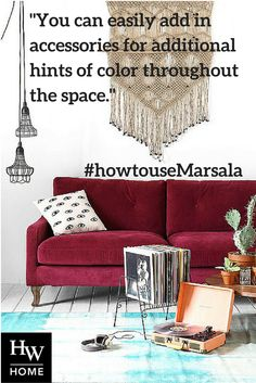 """You can easily add in accessories for additional hints of color throughout the space""-- John, Director of Visual Merchandise   #howtouseMarsala #Marsala #HWHome #HWhometips"
