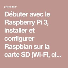 Débuter avec le Raspberry Pi 3, installer et configurer Raspbian sur la carte SD (Wi-Fi, clavier, Bluetooth...) - Projets DIY - Domotique et objets connectés à faire soi-même