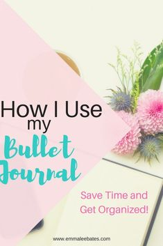 How to Use a Bullet Journal to Save Time and Get Organized #bujo #bulletjournal