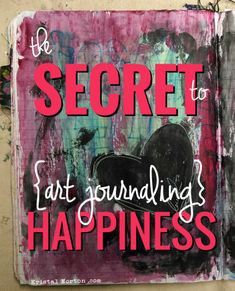 'The Secret to Art Journaling Happiness...!' (via kristalnorton.com)