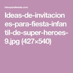 Ideas-de-invitaciones-para-fiesta-infantil-de-super-heroes-9.jpg (427×540)
