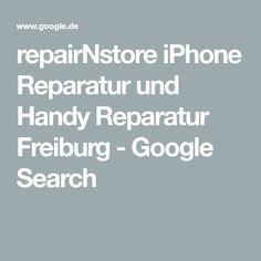 repairNstore iPhone Reparatur und Handy Reparatur Freiburg - Google Search Iphone Reparatur, Smartphone, Google Search, Freiburg