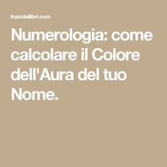 Numerologia: come calcolare il Colore dell'Aura del tuo Nome.
