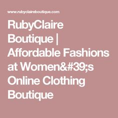 RubyClaire Boutique | Affordable Fashions at Women's Online Clothing Boutique