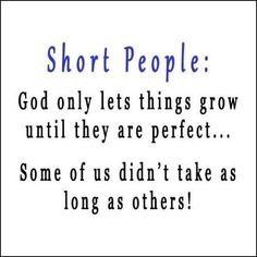 I've never thought of myself as short, but my husband says I am :) I wonder if he knew all along he was calling me perfect....