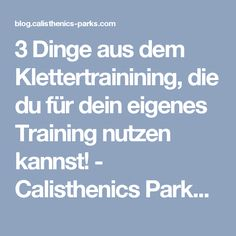 3 Dinge aus dem Klettertrainining, die du für dein eigenes Training nutzen kannst! - Calisthenics Parks Blog