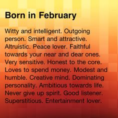 February, but I disagree on a couple. I'm frugal, not really superstitious, not big on entertainment stuff and wouldn't say I'm that ambitious about life and that I never give up really.