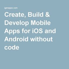 Create, Build & Develop Mobile Apps for iOS and Android without code