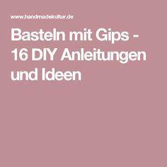 Basteln mit Gips - 16 DIY Anleitungen und Ideen