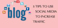 5 Tips to Use Social Media to Increase Blog Traffic