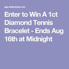 Enter to Win A 1ct Diamond Tennis Bracelet - Ends Aug 16th at Midnight