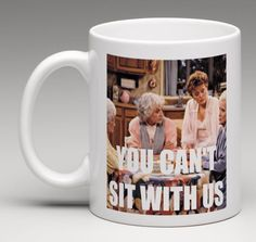 The Golden Girls Mean Girls Mashup YOU CAN'T SIT WITH US Coffee Mug Tea Cup Gift