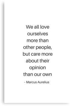 'Stoic Philosophy Quotes - Marcus Aurelius - We all love ourselves more than other people, but.' Canvas Print by IdeasForArtists Words Quotes, Wise Words, Deep Quotes, Qoutes, Sayings, Life Quotes Love, Daily Quotes, Quotes To Live By Wise, Dale Carnegie