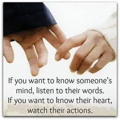 If you want to know someone's mind, listen to their words. If you want to know their heart watch their actions . because their actions speak louder than their uttered words . The Words, Actions Speak Louder Than Words, Words Quotes, Time Quotes, Truth Quotes, Quotable Quotes, Morning Quotes, Daily Quotes, Quotes Quotes