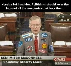 Love this idea! NASCAR does it, so why not . Besides, a larger % of fans are GOP, so how could they not be happy with this, to see who is buying their favorite politicians ride in Congress ; Bernie Sanders, Kentucky, Mitch Mcconnell, Lol, Think, Politicians, Liberal Politics, Liberal Logic, Federal