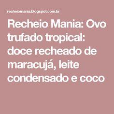 Recheio Mania: Ovo trufado tropical: doce recheado de maracujá, leite condensado e coco