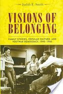 Visions of belonging: family stories, popular culture, and postwar democracy, 1940-1960     E169 .S655 2004