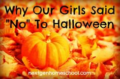 NextGen Homeschool / Why Our Girls Said No To Halloween This Year