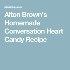Alton Brown's Homemade Conversation Heart Candy Recipe