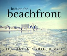 Myrtle Beach has some of the hottest beachfront bars along the Atlantic Coast.