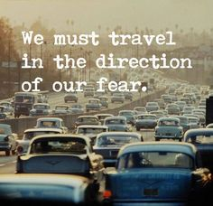 """We must travel in the direction of our fear. """"Go to your fears, sit with them, stare at them. Your fears are your friend, their only job is to show you undeveloped parts of yourself that you need to cultivate to live a happy life. The more you do the things you're most afraid of doing the more life opens up. Embrace your fears and your fears will embrace you. -Jackson Kiddard"""" #PTSD #CPTSD"""