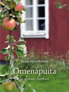 Leena Inkeri Erkkilä: Omenapuita ja onnen hetkiä, Aurinkokustannus, 2015
