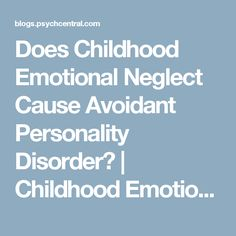 Does Childhood Emotional Neglect Cause Avoidant Personality Disorder? | Childhood Emotional Neglect