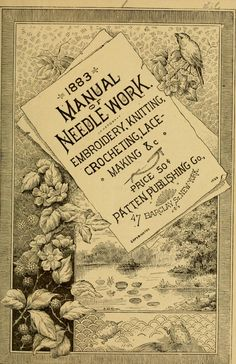 """Manual Of Needlework: Embroidery, Knitting, Crocheting, Lace Making"" (1883)"