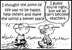 "Thanks to Charles Schulz, we have Charlie Brown and the ""Peanuts"" gang to illustrate all of life's little existential frustrations. Woodstock, Julia Faria, Lucy Van Pelt, Teacher Memes, Teacher Sayings, Charlie Brown And Snoopy, Charlie Brown Quotes, Calvin And Hobbes, Peanuts Gang"