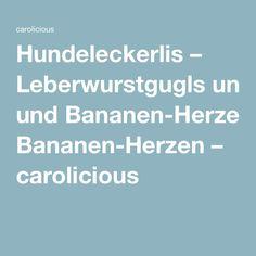 Hundeleckerlis – Leberwurstgugls und Bananen-Herzen – carolicious