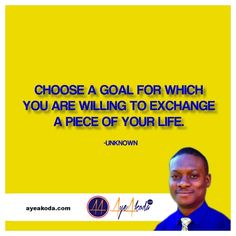 Choose a goal for which you are willing to exchange a piece of your life.-Unknown  http://ayeakoda.com  #quotes #inspirationalquotes #lifequotes #motivationalquotes #quotestoliveby #lovequotes #successquotes #quotestagram #instaquotes #sadquotes #dailyquotes #tumblrquotes #quotesdaily #funnyquotes #entrepreneuress #workfromhomedads #ladypreneur #freedompreneur #fitnessquotes #quotesaboutlife #luxury #relationshipquotes #networkmarketing #fitnation #hutslehard.