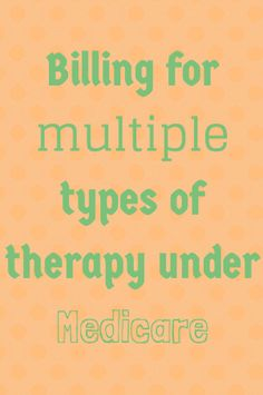 Billing for multiple types of therapy under Medicare.