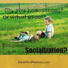 Oh, you homeschool or virtual school? What about the socialization?