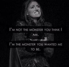 """I'm not the monster you think  I am. I'm the monster you wanted me to be"". Stephanie J. Block as Elphaba."
