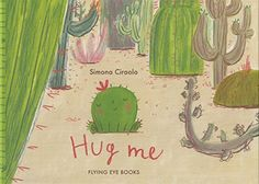 We love that Felipe, the hero of Hug Me by Simona Ciraolo, is a cactus on a quest for a hug - but can he find somebody to give him one?