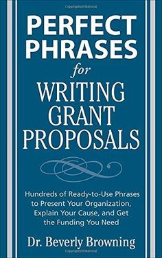 Perfect Phrases for Writing Grant Proposals (Perfect Phrases Series) Beverly Browning 0071495843 9780071495844 The Right Phrase for Every Situation. : Perfect Phrases For Writing Grant Proposals (perfect Phrases Series) Real Estate Business, Real Estate Investing, Real Estate Marketing, Business Marketing, Real Estate Book, Real Estate Tips, Hamilton, Foundation Grants, Community Foundation