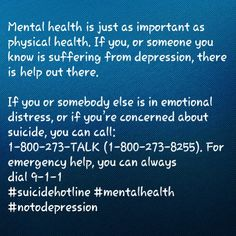 Mental healthis just as important as physical health. If you, or someone you know is suffering from depression, there ishelpout there.  If you or somebody else is in emotional distress, or if you're concerned about suicide, you can call: 1-800-273-TALK(1-800-273-8255). For emergency help, you can always dial9-1-1 #suicidehotline #mentalhealth #notodepression