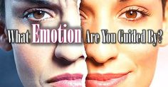 What is the most dominant emotion that basically drives your life, and affects your decisions and choices?