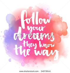 Follow your dreams, they know the way. Inspirational quote about life and love.  Modern calligraphy text, handwritten with brush on pink and orange watercolor splash background with bokehs. - stock vector